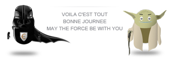 VOILA C'EST TOUT BONNE JOURNÉE MAY THE FORCE BE WITH YOU